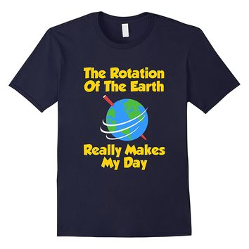 FUNNY ROTATION OF THE EARTH T-SHIRT Science Teacher #2