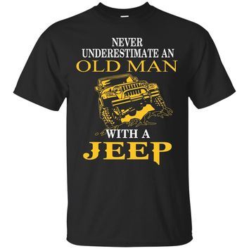Never Underestimate An Old Man With A Jeep -Jeep Man T-shirt