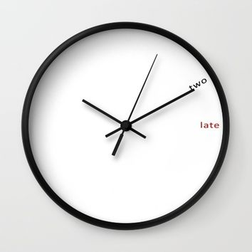 clock two-late o3 Wall Clock by Steffi Louis