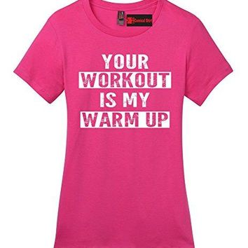 Funny Crossfit Workout Women's T-Shirt - Your Workout Is My Warm Up - Soft Tee