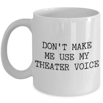 Musical Theater Teacher Mug - Don't Make Me Use My Theater Voice Ceramic Coffee Cup