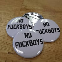 "No F*ckboys 1.5"" inch button. See other photos for uncensored version."