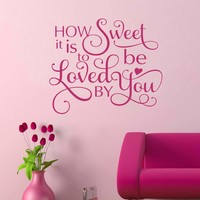 How Sweet Loved by You Quote | Vinyl Lettering | Wall Decal