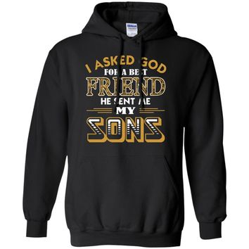i asked god for a best friend he sent me my sons  Pullover Hoodie 8 oz