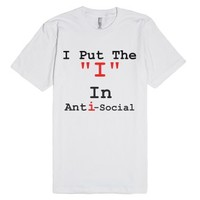 "I put the ""I"" in Anti-Social-Unisex White T-Shirt"