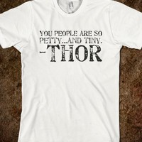 YOU PEOPLE ARE SO PETTY...AND TINY. -THOR