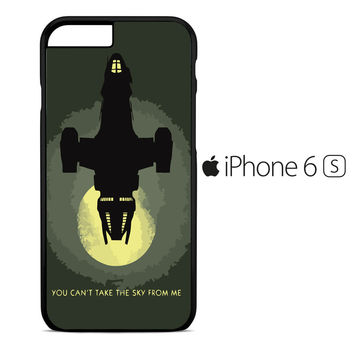 Firefly Serenity You Cant Take Sky iPhone 6S Case