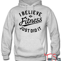 I BELIEVE IN FITNESS, JUST DID IT hoodie