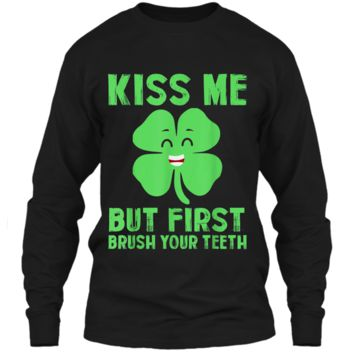 kiss me but first brush your teeth St Patrick's Day Funny T LS Ultra Cotton Tshirt