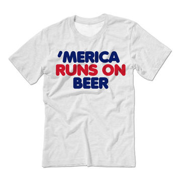 Merica Runs on Beer | Fourth of July Tshirts | Funny 4th of July Tees Tanks Hoodies and more | 4th of July Holiday Drinking Tshirt