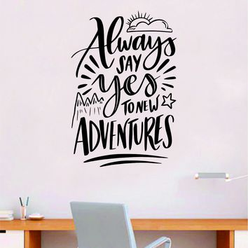 Always Say Yes to New Adventures Quote Wall Decal Sticker Bedroom Room Art Vinyl Beautiful Inspirational Travel Wanderlust Kids Baby Nursery