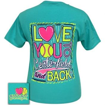 Girlie Girl Originals Love you to Centerfield and Back Softball T-Shirt
