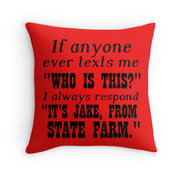 "IF ANYONE EVER TEXTS ME ""WHO IS THIS?"" I ALWAYS RESPOND ""IT'S JAKE FROM STATE FARM."""