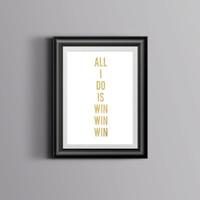 All I Do Is Win Print, White and Gold, Gold Foil Print, Music Lyric, Typography, Typographic Print, Dorm Decor, Home Decor, Apartment Decor