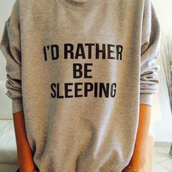 I'd rather be sleeping sweatshirt Funny cute tumblr jumper women girls lazy
