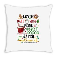 let's bake stuff drink hot cocoa and watch hallmark christmas movies Throw Pillow