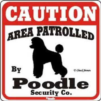 """Dog Yard Sign """"Caution Area Patrolled By Poodle Security Company"""""""