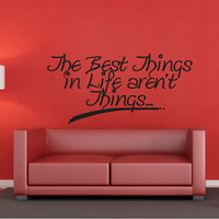 Vinyl Wall Decal Sticker Best Thing in Life Aren't Things #OS_AA1501