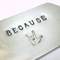 Because I Love You with ASL sign Handstamped Dog Tag Key Chain