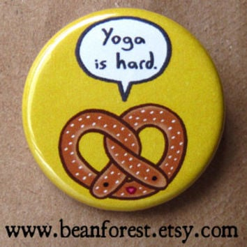 pretzel - yoga is hard - pinback button badge