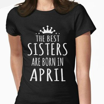 The Best Sisters Are Born In April - Siblings/Zodiac Women's T-shirt