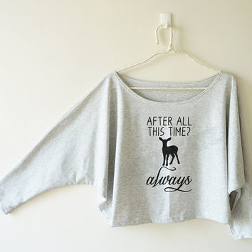 After all this time shirt always shirt harry potter shirt deer t off shoulder sweatshirt bat sleeve shirt oversized long sleeve women tshirt