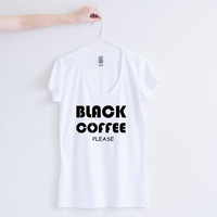 Black Coffee Please Womens T-shirt Fashion Streetwear Tee