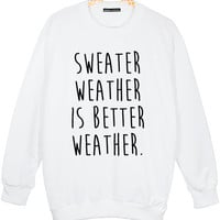 sweater weather is better weather OVERSIZED SWEATER jumper t shirt top sweatshirt grunge retro fashion cute funny tumblr hipster womens