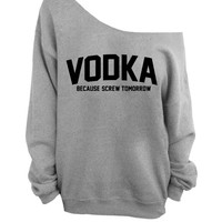Slouchy Oversized Sweater - Vodka Because Screw Tomorrow - Gray