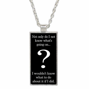 I Don't Know What is Going On-  Pendant Necklace