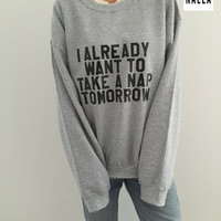 I already want to take a nap tomorrow Gray sweatshirt crewneck lazy sassy