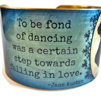 "Jane Austen Vintage Style Brass Cuff Bracelet: ""To be fond of dancing..."" - Whimsical & Unique Gift Ideas for the Coolest Gift Givers"