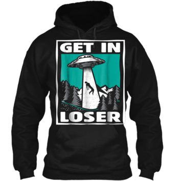 Get In Loser  Funny UFO Alien Abduction Gift Pullover Hoodie 8 oz