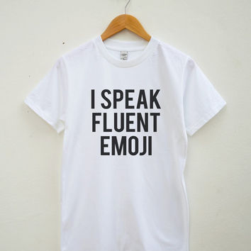 I Speak Fluent Emoji Shirt Funny Fashion Cool Hipster Shirt Rad Shirt Unisex Tee Shirt Women Tee Shirt Men Tee Shirt Short Sleeve Tee Shirt