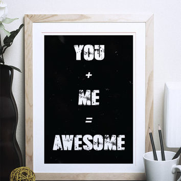 you + me = awesome, black and white print,Typography quote print, valentines, typography print,black and white poster, minimalist, positive