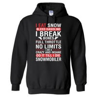 I Eat Snow Bleed Gasoline I Break Bones Full Throttles No Limits I Am A Crazy And Insane Do It Till I Die Snowmobiler - Heavy Blend™ Hooded Sweatshirt