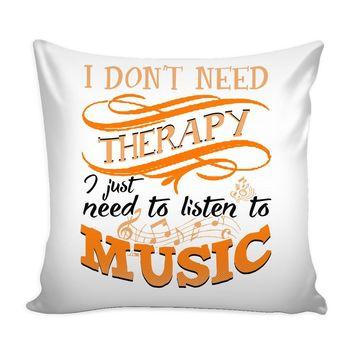 Funny Graphic Pillow Cover I Just Need To Listen To Music