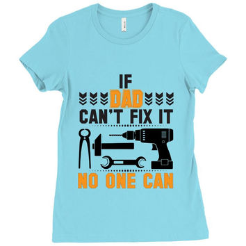 IF DAD CAN'T FIX IT THAN NO ONE CAN FIX IT Ladies Fitted T-Shirt