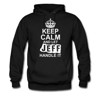 KEEP-CALM-AND-LET-JEFF-HANDLE-IT_1_hoodie