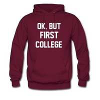 Ok But first College Hoodie | Spreadshirt