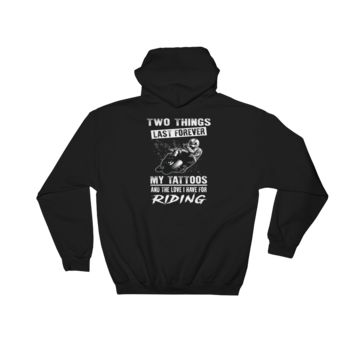 Two Things Last Forever My Tattoos And The Love I Have For Riding - Hooded Sweatshirt