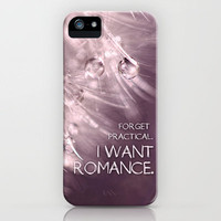 Forget practical. I want ROMANCE.  iPhone Case by micklyn | Society6