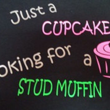 "Custom ""Just a cupcake looking for a Stud Muffin"" shirt"