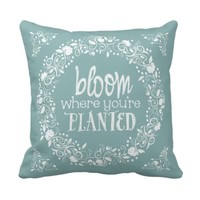 Bloom where you're planted decor pillow