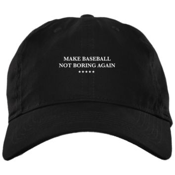 Make Baseball Not Boring Again Brushed Twill Unstructured Dad Cap
