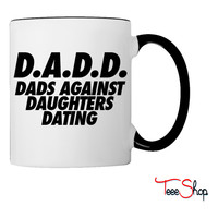 D.A.D.D. Dads Against Daughter Dating Coffee & Tea Mug