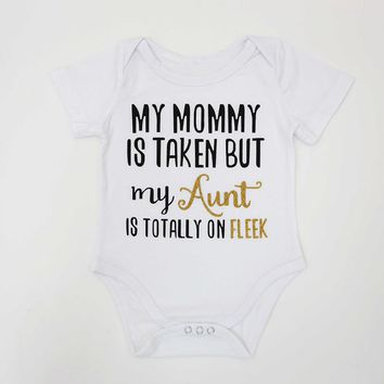 My Mommy Is Taken But My Aunt Is Totally On Fleek Infant Baby Onesuit Bodysuit