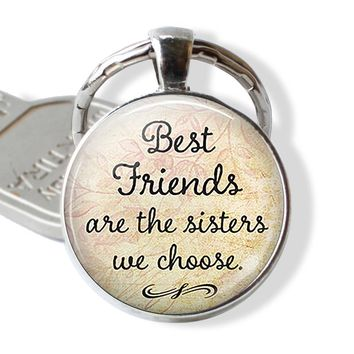 Best Friends Are The Sisters We Choose, Friendship Pendant Quote Jewelry Glass Cabochon Keychain Key Chain