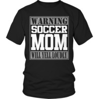 Limited Edition - Warning Soccer Mom will Yell Loudly
