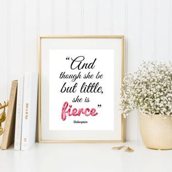Quote print, Shakespeare quote, Though she be but little she is fierce, poem, inspiration, typography, word art, girls bedroom art, wall art